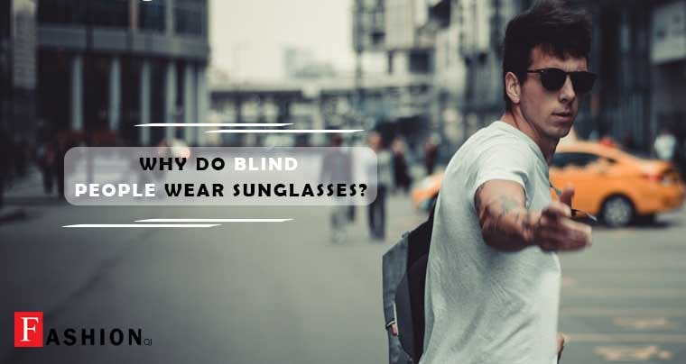 Why Do Blind People Wear Sunglasses